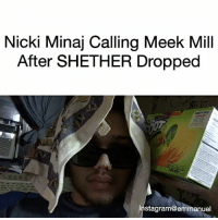 Meek Mill, Memes, and Nicki Minaj: Nicki Minaj Calling Meek Mill  After SHETHER Dropped  Instagram@emmanuel Why @remyma do this to her 😭😂 ➖➖➖➖➖➖➖➖➖➖➖➖➖➖➖ Follow ➡️➡️ @emmanuel Full video on (youtube.com-emmanuelmatos) ➖➖➖➖➖➖➖➖➖➖➖➖➖➖➖➖ Part 1