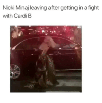Funny, Nicki Minaj, and Fight: Nicki Minaj leaving after getting in a fight  with Cardi B Cant believe they fought 😩😵
