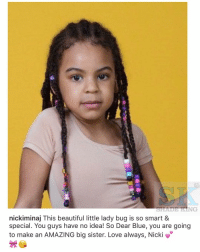 Memes, 🤖, and Bug: nickiminaj This beautiful little lady bug is so smart &  special. You guys have no idea! So Dear Blue, you are going  to make an AMAZING big sister. Love always, Nick nickiminaj showing blueivy love 😍