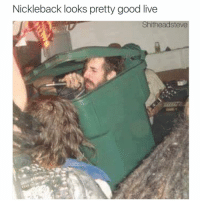 look at this photograph @trashcanpaul2: Nickleback looks pretty good live  Shitheadsteve look at this photograph @trashcanpaul2