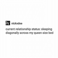 👸👸👸 (@feministwild): nickxdee  current relationship status: sleeping  diagonally across my queen size bed 👸👸👸 (@feministwild)
