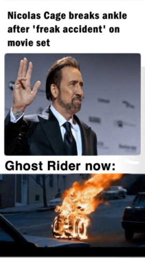 Ghost Rider 3 confirmed: Nicolas Cage breaks ankle  after 'freak accident' on  movie set  Ghost Rider now: Ghost Rider 3 confirmed