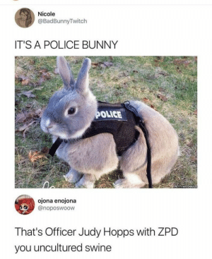 Fresh, Memes, and Police: Nicole  @BadBunnyTwitch  ITS A POLICE BUNNY  OLICE  ojona enojona  @noposwoow  That's Officer Judy Hopps with ZPD  you uncultured swine 66 FRESH MEMES FOR TODAY #852