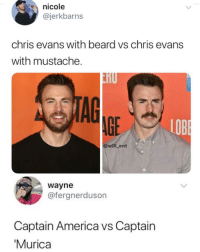 Lmao: nicole  @jerkbarns  chris evans with beard vs chris evans  with mustache.  LOB  @will_ent  wayne  @fergnerduson  Captain America vs Captain  Murica Lmao