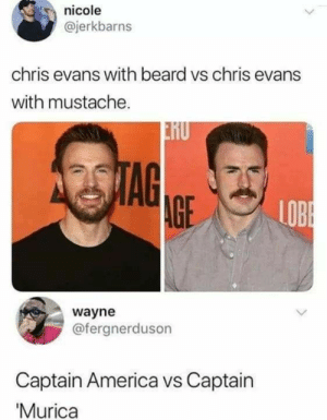 : nicole  @jerkbarns  chris evans with beard vs chris evans  with mustache.  2STAG  AGE  LOBE  wayne  @fergnerduson  Captain America vs Captain  'Murica