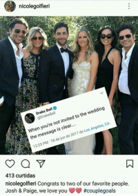 favorite people: nicolegolfieri  Drake Be  wedding  Bell  the to invited not you're is clear  when e CA  the m  2017 Los Angeles, de 18 jun de  de 12:23 PM  413 curtidas  nicolegolfieri Congrats to two of our favorite people  Josh & Paige, we love you