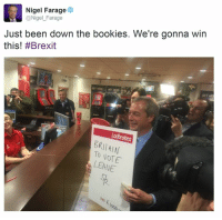 Dank Memes, Britain, and Nigel Farage: Nigel Farage  @Nigel Farage  Just been down the bookies. We're gonna win  this! #Brexit  BRITAIN  NOTE  LEAVE MADMAN