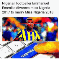 Nigeria, Emmanuel, and Miss: Nigerian footballer Emmanuel  Emenike divorces miss Nigeria  2017 to marry Miss Nigeria 2018  0.