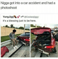 Follow fellow teamnoharmdone member @daveytrane @daveytrane @daveytrane 🔥🔥🔥🔥🔥🔥: Nigga got into a car accident and had a  photoshoot  Yungligg、w  It's a blessing just to be here.  +@Coolassjiggy Follow fellow teamnoharmdone member @daveytrane @daveytrane @daveytrane 🔥🔥🔥🔥🔥🔥