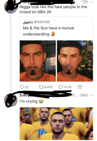 Blackpeopletwitter, Crying, and Fake: Nigga look like the fake people in the  crowd on NBA 2K  J@xdxniel  Me & the Sun have a mutual  understanding  52 8,400 14.2K  Ever  I'm crying  11 34m <p>His nickname 1080b (via /r/BlackPeopleTwitter)</p>