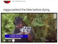 Does anybody know what movie this is? 😭😂 •follow @wasteniggastime2018 for more posts daily: nigga parked the bike before dying  COBRA KALEGA  0.00  0:21 Does anybody know what movie this is? 😭😂 •follow @wasteniggastime2018 for more posts daily