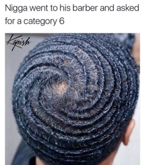 Barber, Yo, and Wave: Nigga went to his barber and asked  for a category 6 Ride yo own wave
