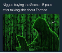 Shit, Talking Shit, and Person: Niggas buying the Season 5 pass  after talking shit about Fortnite Tag this person 😂👇 https://t.co/VfiVEfq0hx