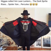 Blackpeopletwitter, Dude, and Lean: Niggas called him Lean Lantern... The Dark Sprite  Rises.., Spider Xan.., Percules <p>When this dude gonna drop some more heat 😢 it's getting dry out here (via /r/BlackPeopleTwitter)</p>