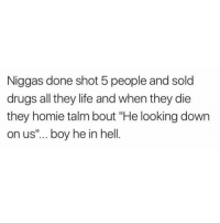 "Memes, 🤖, and Down: Niggas done shot 5 people and sold  drugs all they life and when they die  they homie talm bout ""He looking down  on us""... boy he in hell Doggg...✌🔥😂"