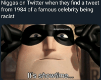 Twitter, Happy, and Showtime: Niggas on Twitter when they find a tweet  from 1984 of a famous celebrity being  racist  Caniggafromwyoming  It's showtime.oco Happy first day of no nut November
