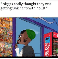 """Meme, Memes, and Dank Memes: """" niggas really thought they was  getting Swisher's with no ID """"  STAVA Can y'all send me memes plesseeeee , it's a meme drought"""