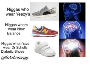 Meme, New Balance, and Shoes: Niggas who  wear Yeezy's  Niggas whom  wear New  Balance  Niggas whom'stve  wear Dr Scholls  Diabetic Shoes  @lothearyy clearance new balance sneakers meme 11614 22934
