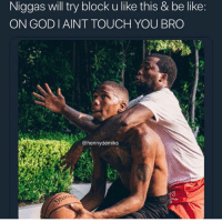 Be Like, Funny, and God: Niggas will try block u like this & be like  ON GOD I AINT TOUCH YOU BRO  @hennydemiks Tag this person lol