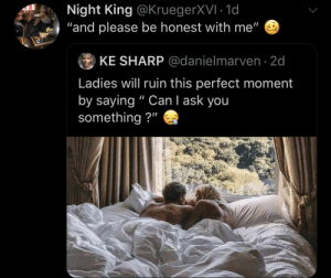 """""""Nah, I'm good"""" by KingPZe MORE MEMES: Night King @KruegerXVI 1d  and please be honest with me""""  ⑨ KE SHARP @danielmarven. 2d  Ladies will ruin this perfect moment  by saying """" Can I ask you  something?"""" """"Nah, I'm good"""" by KingPZe MORE MEMES"""