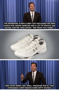 """Dad, Donald Trump, and Shoes: NIGHT  THE WARRIORS' STEPH CURRY JUST RELEASED HIS NEW  SHOES FOR UNDER ARMOUR AND A LOT OF PEOPLE ARE  SAYING THEY'RE """"DAD SHOES."""" SEE WHAT YOU THINK  THEN DADS WERE LIKE,""""WELL, WHOEVER SHE IS, THAT  STEPHANIE CURRY MAKES SOME NIFTY SHOES!"""" <h2><a href=""""http://www.nbc.com/the-tonight-show/video/steph-currys-dad-shoes-donald-trump-turns-70-monologue/3051770"""" target=""""_blank""""><b>""""They look like the shoes my dad would wear when he mows the lawn.""""</b></a></h2>"""