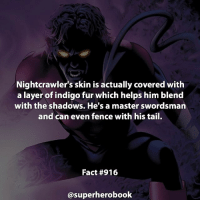 Do you think Nightcrawler is overrated or underrated? - marvel superhero facts marvelfacts steverogers rocketracoon spiderman storm marveluniverse anime marvelstudios xmen thor nova avengers comics mcu marvelart marvelcomics teamcap civilwar teamironman ironman avengers guardiansofthegalaxy chrisevans captainamerica blackpanther stanlee logan wolverine xmen ===================================: Nightcrawler's skin is actually covered with  a layer of indigo fur which helps him blend  with the shadows. He's a master swordsman  and can even fence with his tail.  Fact #916  @superhero book Do you think Nightcrawler is overrated or underrated? - marvel superhero facts marvelfacts steverogers rocketracoon spiderman storm marveluniverse anime marvelstudios xmen thor nova avengers comics mcu marvelart marvelcomics teamcap civilwar teamironman ironman avengers guardiansofthegalaxy chrisevans captainamerica blackpanther stanlee logan wolverine xmen ===================================