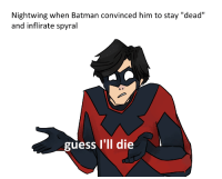 """bats-n-birds:  I spent way too long on this: Nightwing when Batman convinced him to stay """"dead""""  and inflirate spyral  guess l'll die bats-n-birds:  I spent way too long on this"""