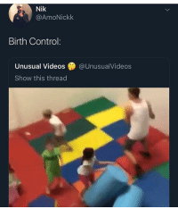 Funny, Videos, and Control: Nik  @AmoNickk  Birth Control:  Unusual Videos@UnusualVideos  Show this thread Not gonna lie birth control really be killing all y'all brain cells and stomach worms just to not have that little jit