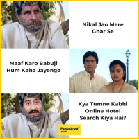"Friends, Memes, and Hotel: Nikal Jao Mere  Ghar Se  Maaf Karo Babuji  Hum Kaha Jayenge  Kya Tumne Kabhi  Online Hotel  Search Kiya Hai?  Bewakoof""  .com Tag your friends :P  Revamp your wardrobe - http://bit.ly/bewakoof-collection"