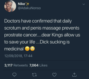 """Allow Us?!"" Y'all turning down head?! by KingPZe MORE MEMES: Nike  @AdakuNonso  Doctors have confirmed that daily  scrotum and penis massage prevents  prostrate cancer....dear Kings allow us  to save your life ...Dick sucking is  medicinal  12/09/2018, 17:44  3,117 Retweets 7,064 Likes ""Allow Us?!"" Y'all turning down head?! by KingPZe MORE MEMES"