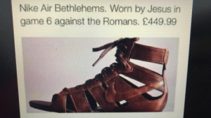 Jesus, Nike, and Game: Nike Air Bethlehems. Worn by Jesus in  game 6 against the Romans. £449.99 Collectors Edition