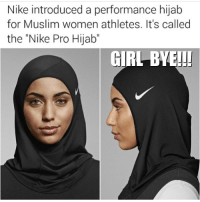 """Memes, 🤖, and Marketing: Nike introduced a performance hijab  for Muslim women athletes. It's called  the """"Nike Pro Hijab""""  GIRL BYE!!! GirlByeFridays Corner the market!"""