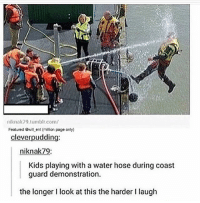 Memes, Tumblr, and Kids: niknak79, tumblr com/  Featured @will ent (million page only)  cleverpudding:  Kids playing with a water hose during coast  guard demonstration.  the longer I look at this the harder l laugh 😂lol