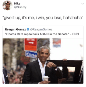 "cnn.com, Obama, and Obama Care: Niks  @Nikslvy  ""give it up, it's me, i win, you lose, hahahaha""  Reagan Gomez @ReaganGomez  ""Obama Care repeal fails AGAIN in the Senate."" - CNN Barack is so carefree nowadays"
