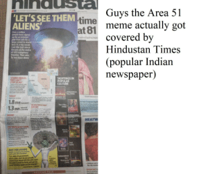 America, Children, and Facebook: ninausta  'LET'S SEE THEM time  ALIENS'  Guys the Area 51  meme actually  New DehiMETRO/SURLGRAM  N29  got  at 81  Over a million  covered by  Hindustan Times  people have signed  up for an intermet  joke that calls for a  large crowd to storm  Area 51, a top secret  Cold War test site in  Nevada at the centre  of UFO conspiracy  theories. Their aim:  To see them aliens  behind lasting legac  (popular Indian  newspaper)  USA  FOR REPRESENTATIO  WASHINGON  STORM AREA 51  THEY CAN'T  SIGHTINGS IN  POPULAR  CULTURE  NEVADA  CALIFORNIA  STOP US ALL'  event  which has spawned countless  jokes and memes along with  attack plans, have asked  Francisco  Las Vegas  PAL  Independence  Day.(1996)  Alen Center tourist attraction  Los Angeles  WHEN?  NDEPENDEACE O  AUSHI AMASWANY N  ater the B-2 stealth bomber according  to declassified documents This might  explain the increase in UFO sightings  during the time  September 20 (Bam)  1.8mn  1.3m  he kopt Congress toget  'Participants  US AIR FORCE NOT  AMUSED  Storming Area 5t, if over a million  people decide to do so, would be  The X Files  pt ust for ahanina the tace  elbi but also tochaving ke  tyock togethe  (1998)  Interested  mn in attending  (as of Saturday 5pm  high-security military base. The US  All Force has also warhed against  TArea 51) is an open training  range for the US Air Force and we  would discourage anyone from  Indiana Jones  ORIGINS  es about Area 51 date  Deck to 1989, when 'expert Bob Lazar  took apart an Unidentified Fying  06ject (UFO)  backto ?  HEATW  Kingdom of  Skull  2008)  d tht he  whern we train American armed  forces. The US Alr Force always  stanes protect America  THE TRUTH IS OUT THERE  MArea 51 is a highily dassified US Air  Force base in Nevada, the very  existence of w 2013  and It  Area S1  (2015)  when the agency dedassified  documents refemring to the 20,700 sq  km military installation  The base has been a testing  Paul  (2011  ground for top-secret airdat  Os and  induding the U-2 in the  JUST FOR LAUGHS  Despite its popularly, the Facebook  event comes with a disclaimer  POUL  P.S.Hello US government  this is a joke, and I do not actually  Intend to go ahead with this plan. I Just  thought it would be funny  some thumbsy upples on the Intemet.  Independence  Day  Resurgence  (2016)  A  sculpture  Gateway  to Area 51  d get me  Children cool l  the city receive  Jackson Banes, onganiser  Extreme heat Ma  the s inu  KEEPING PACE  VNONRAN Duuude
