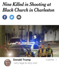 Church, Donald Trump, and Thank You: Nine Killed in Shooting at  Black Church in Charlestorn  Donald Trump  very legal & very cool  1:28 PM