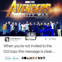 Avengers be like no hard feelings right? 🙈🤣 Inspired by: @dc.marvel.unite captainamerica avengers avengersinfinitywar d23expo thanos ironman drax spiderman hulk blackwidow memes comicbook heroes mcu marvel: NINE STUDIOS  VENGERS  ININITYWAR  G @HERO.DAILY  HERD  Chris Evans  @ChrisEvans  な Follow  When you're not invited to the  D23 Expo the message is clear  279.568 398.765 lua 135  RETWEETS  LIKES Avengers be like no hard feelings right? 🙈🤣 Inspired by: @dc.marvel.unite captainamerica avengers avengersinfinitywar d23expo thanos ironman drax spiderman hulk blackwidow memes comicbook heroes mcu marvel