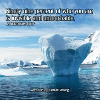 Memes, Library, and Buckminster Fuller: Ninety-nine percent of who you are  is invisible and untouchable,  R Buckminster Fuller  www.The LawofAttraction.ong <3 The Law Of Attraction Library  .
