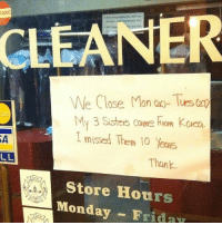 awesomacious:  Sibling love: NİNG  CLEANER  We Close Mon a- Tues (z  My 3 Sisters came hiom Koa  I missed Them 10 Yens  SA  Thank  Store Hours  Monday FridaY awesomacious:  Sibling love