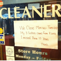 Cute, Monday, and Hon: NING  CLEANER  We Close Mon o- Tues (a  My 3 Sistes came hon Кока  I missed Them 10  ard  SA  Thank  Store Hours  Monday Frida this is really cute actually and kind of touching
