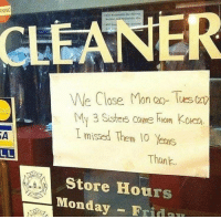 Family, Http, and Monday: NING  CLEANER  We Close Mona). Tes(  My3 Sistes coume Fiom Kole  I missed Them 10 Yens  Thank  Store Hours  Monday - Frida Missing Family via /r/wholesomememes http://bit.ly/2AnUnou