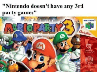 "Nintendo, Party, and Games: Nintendo doesn't have any 3rd  party games"" You kidding me, right? https://t.co/b7mvBl9c7g"