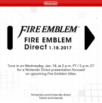 Dank, Twitch, and Wednesday: Nintendo  IRE EMBLEM  FIRE EMBLEM  Direct 1.18.2017  Tune in on Wednesday, Jan. 18, at 2 p.m. PT 5 p.m. ET  for a Nintendo Direct presentation focused  on upcoming Fire Emblem titles.  Nintendo.com/nintendo-direct  Twitch tv/nintendo Tune in now for a Nintendo Direct dedicated to the Fire Emblem franchise! Nintendo.com/nintendo-direct