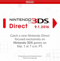 Dank, Nintendo, and Twitch: Nintendo  NINTENDO  DS  Direct 9.1.2016  Catch a new Nintendo Direct  focused exclusively on  Nintendo 3DS games on  Sep. 1 at 7 a.m. PT.  Nintendo.com/nintendo-direct  Twitch.tv/nintendo Just a few short hours remain until a new Nintendo Direct hits at 7 a.m. PT tomorrow. Don't miss it!