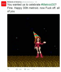 ~Raeleka: Nintendo @NintendoAmerica 13h  You wanted us to celebrate #Metroid30?  Fine. Happy 30th metroid. now Fuck off. all  of you  3.4K ~Raeleka