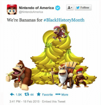 America: Nintendo of America  @NintendoAmerica  L Follow  We're Bananas for #BlackHistoryMonth  1.5K 44 ★ Favorite .  3:41 PM 18 Feb 2015 Embed this Tweet