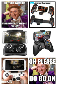 NINTENDO SWITCH IS  For Android Gamepad  BRILLIANT NEWTECHNOLOGY,  YOU SAY?  img flip com  A NEW NEW CHALLENGES!  SAMSUNG  OH  PLEAS  DO GOON  meklip  emeg Such an innovative idea...