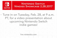 A special Nindies Showcase video presentation is arriving this coming Tuesday, 2/28, at 9AM PT. Discover some of the great indie games coming to Nintendo Switch!: NINTENDO SWITCH  NIN DIES SHow CASE 2.28.2017  NINTENDO  SWITCH.  ne in on Tuesday, Feb. 28, at 9 a.m  PT, for a video presentation about  upcoming Nintendo Switch  indie games!  live nintendo.com A special Nindies Showcase video presentation is arriving this coming Tuesday, 2/28, at 9AM PT. Discover some of the great indie games coming to Nintendo Switch!