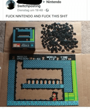 Nintendo, Shit, and Tumblr: Nintendo  Switchposting  Dienstag um 19:48  FUCK NINTENDO AND FUCK THIS SHIT  MARIO BROS.. PUZZLE  MARIO  HORLD TIME  1-2167 H awesomacious:  Good luck with that puzzle, bro.