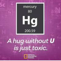 Bailey Jay, Memes, and Mercury: niobi  Pr  mercury  80  73  Ta  92.9  Hg  Sr  200.59  Sg  A hug without U  is just toxic  Sc  Np  NATIONAL  GEOGRAPHIC  CHANNEL  Be